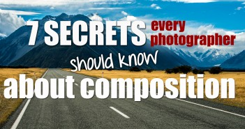 7 Secrets every photographer should know about composition