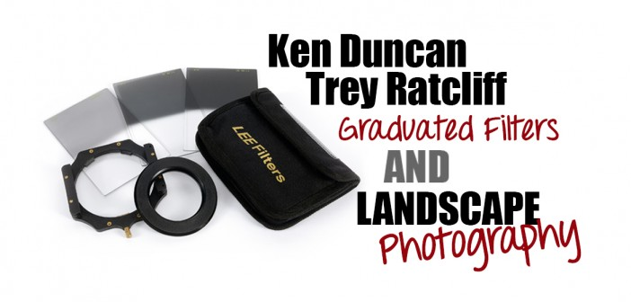 Ken Duncan, Trey Ratcliff, Graduated Filters and Landscape Photography