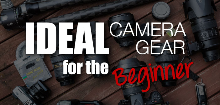Ideal Camera Gear for the Beginner