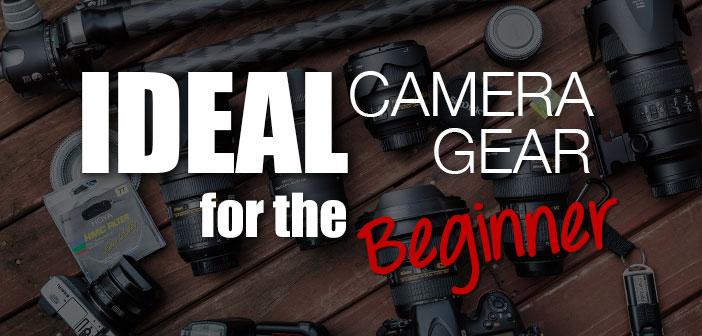 Ideal Camera Gear for the Beginner