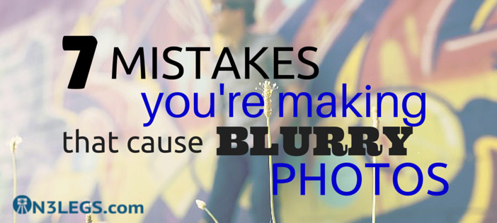 Mistakes that cause Blurry Photos