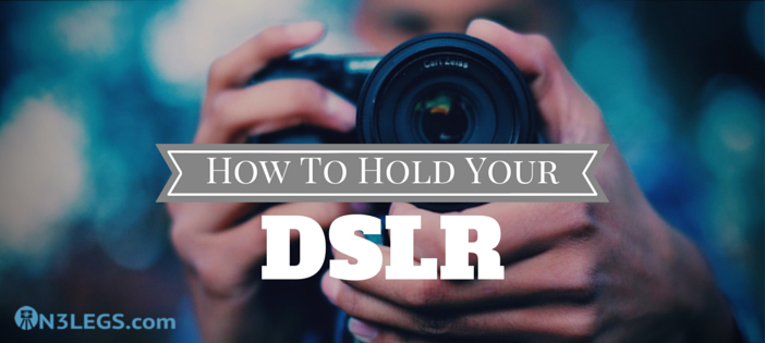 HOW TO hold your DSLR